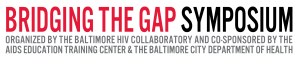 Bridging the Gap Symposium Part 1: HIV in Baltimore City, ACA & Ryan White, The Future of Ryan White